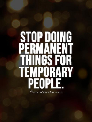 Stop doing permanent things for temporary people. Picture Quote #1