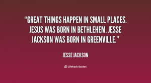 Great things happen in small places. Jesus was born in Bethlehem ...