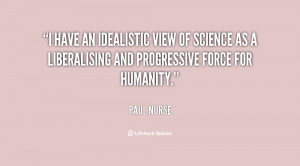 have an idealistic view of science as a liberalising and progressive ...