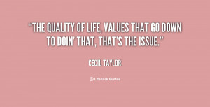 The quality of life, values that go down to doin' that, that's the ...