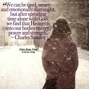 Quotes Picture: we can be tired, weary and emotionally distraught, but ...