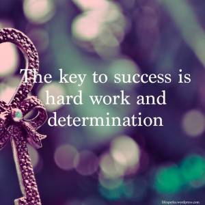 The Key To Success Is Hard Work And Determination ""