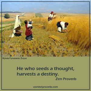 He who seeds a thought, harvests a destiny.