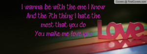wanna be with the one I knowAnd the Profile Facebook Covers