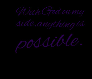 Quotes Picture: with god on my side, anything is possible