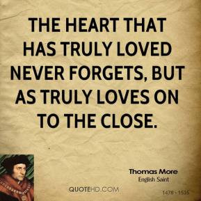 The heart that has truly loved never forgets, But as truly loves on to ...
