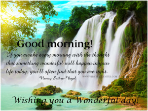 If you awake every morning with the thought that something wonderful ...