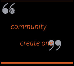 When I came here, I was looking for a community. Then I realized I was ...