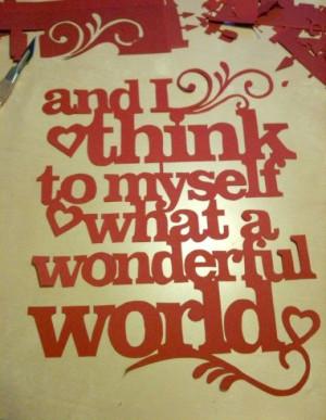 Think to myself what a wonderful WORLD