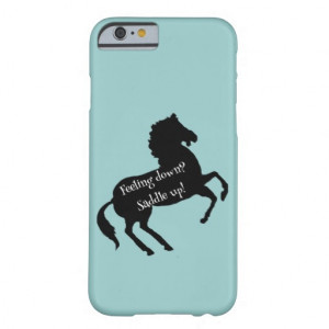 Feeling down Saddle up Horse Fun Quote iPhone 6 Case