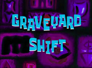 Graveyard Shift - The SpongeBob SquarePants Wiki