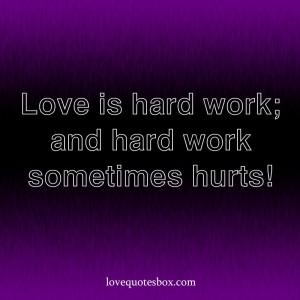 Love is hard work; and hard work sometimes hurts!