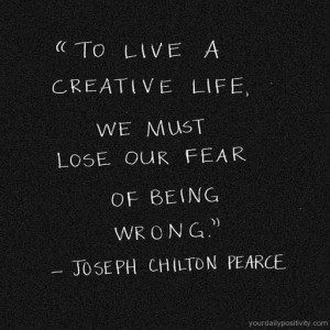 Quote #76 – To live a creative life, we must lose our fear of being ...