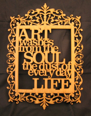 Art washes the soul from the dust of everyday life.