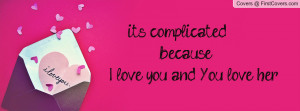 it's complicated because i love you and you love her =( , Pictures