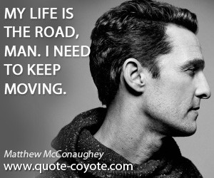 Matthew McConaughey My life is the road man I need to keep moving