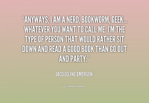 quote-Jacqueline-Emerson-anyways-i-am-a-nerd-bookworm-geek-157562.png