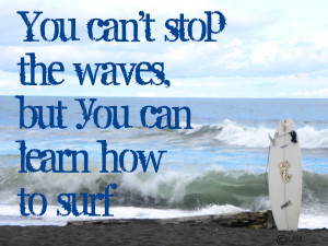 ... stop+the+waves+but+you+can+learn+to+surf,+surf+quotes,+costa+rica.jpg