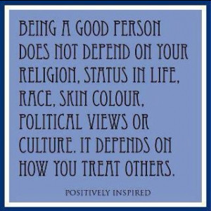 Being a good person!