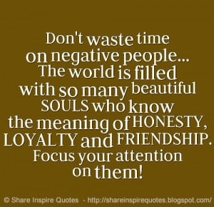 Don't Waste Time On Negative People The World Is Filled With So Many ...