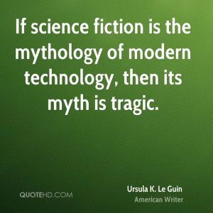 If science fiction is the mythology of modern technology, then its ...