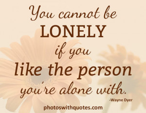 loneliness quote view larger you cannot be lonely if you like the ...