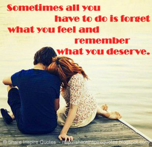 ... all you have to do is forget what you feel and remember what you