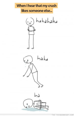 When I hear that my crush likes someone else