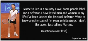 came to live in a country I love; some people label me a defector. I