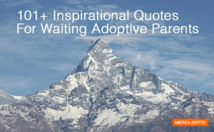 101+ Inspirational Quotes For Waiting Adoptive Parents