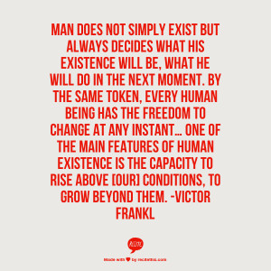 man does not simply exist but always decides what his existence will ...