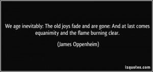 ... last comes equanimity and the flame burning clear. - James Oppenheim