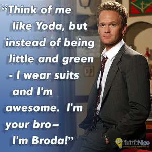 """Barney Stinson Quote: """"Think of me like Yoda, but instead of being ..."""
