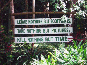 leave nothing but footprints; take nothing but pictures; kill nothing ...