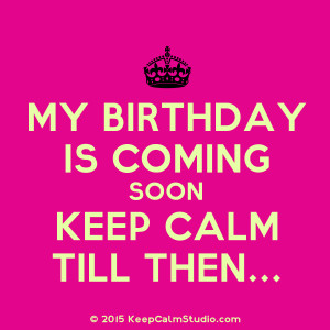 My Birthday Is Coming Soon Keep Calm Till Then...' design on t-shirt ...