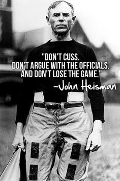 Some words of wisdom from John Heisman. There are some current ...