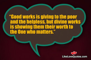 Good works is giving to the poor and