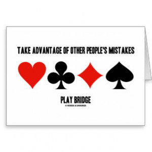 Take Advantage Of Other People's Mistakes (Bridge) Greeting Card