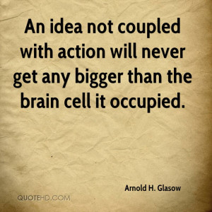 arnold-h-glasow-arnold-h-glasow-an-idea-not-coupled-with-action-will ...
