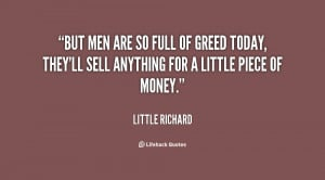 ... of greed today, they'll sell anything for a little piece of money