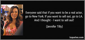 ... out, go to LA. And I thought - I want to sell out! - Jennifer Tilly