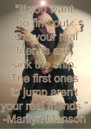 If you want to find out who your real friends are, sink the ship. The ...