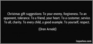 Christmas gift suggestions: To your enemy, forgiveness. To an opponent ...
