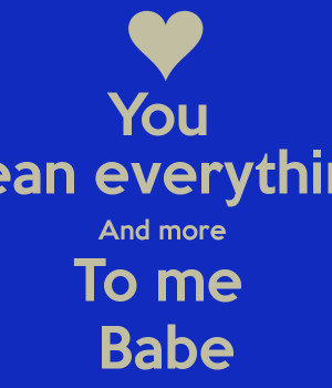 you-mean-everything-and-more-to-me-babe.png