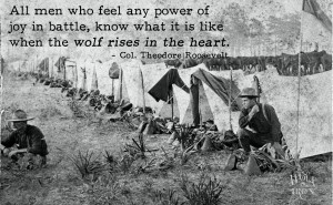 Roosevelts-Rough-Riders-At-Camp-Wolf-Rises-in-the-Heart-Quote.jpg