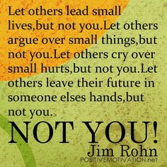 ... , but not you. NOT YOU! ~ Jim Rohn #quotes #motivation #inspiration