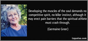 Developing the muscles of the soul demands no competitive spirit, no ...