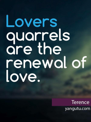 Loversd quarrels are the renewal of love, ~ Terence