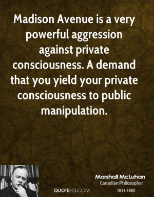 Madison Avenue is a very powerful aggression against private ...