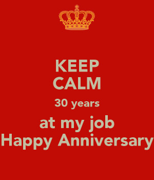 KEEP CALM 30 years at my job Happy Anniversary